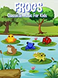 Frogs Classical Music For Kids