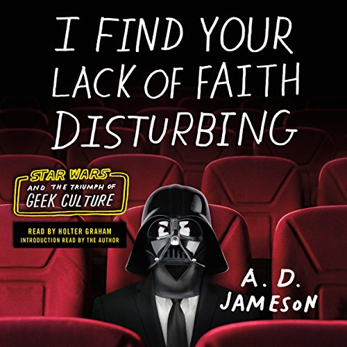 I Find Your Lack of Faith Disturbing: Star Wars and the Triumph of Geek Culture by Macmillan Audio