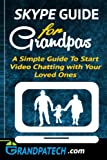 Skype Guide For Grandparents: A Simple Guide to Start Video Chatting with Your Loved Ones