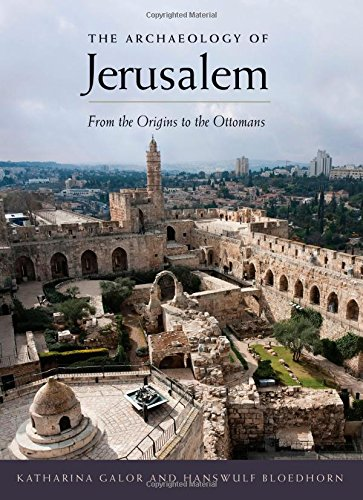 Free The Archaeology of Jerusalem: From the Origins to the Ottomans