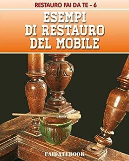 Esempi Di Restauro Del Mobile Restauro Fai Da Te Vol 6 Italian