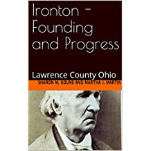 Ironton  - Founding and Progress: Lawrence County Ohio (Part One Book 1)