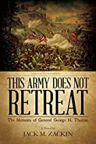 This Army Does Not Retreat: The Memoirs Of General George H. Thomas