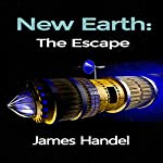 New Earth: The Escape: The New Earth Discovery Series, Book 3 | James Handel