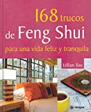 168 trucos de Feng Shui para una vida feliz y tranquila /Lillian Too's 168 Feng Shui Ways to a Calm & Happy Life (Spanish Edition)