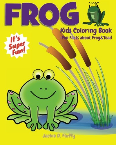 Frog Kids Coloring Book +Fun Facts about Frog & Toad: Children Activity Book for Boys & Girls Age 3-8, with 30 Super Fun Coloring Pages of Frogs, The ... (Gifted (Frog Coloring Book)