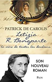 Letizia R. Bonaparte, la mère de toutes les douleurs, Carolis, Patrick de