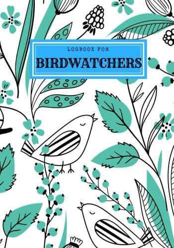 Logbook For Birdwatchers: Aqua Journal Notebook Diary  Gifts For Birdwatchers Birdwatching Lovers  Log Wildlife Birds, List Species Seen  Great Book For Adults & Kids (Hobbies) (Volume 1) PDF