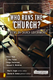 Who Runs the Church?: 4 Views on Church Government (Counterpoints: Church Life)