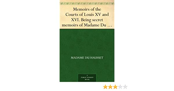 Amazon Memoirs Of The Courts Of Louis Xv And Xvi Being Secret