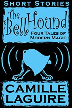 The Bellhound - Four Tales of Modern Magic (English Edition) por [LaGuire, Camille]