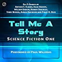 Tell Me a Story: Science Fiction One Audiobook by Arthur C. Clarke, William Gibson, Isaac Asimov, Philip K. Dick, Robert Sheckley, Terry Bisson, Avram Davidson Narrated by  uncredited