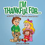 I'm Thankful For...: A Book About Being Grateful! | Uncle Amon