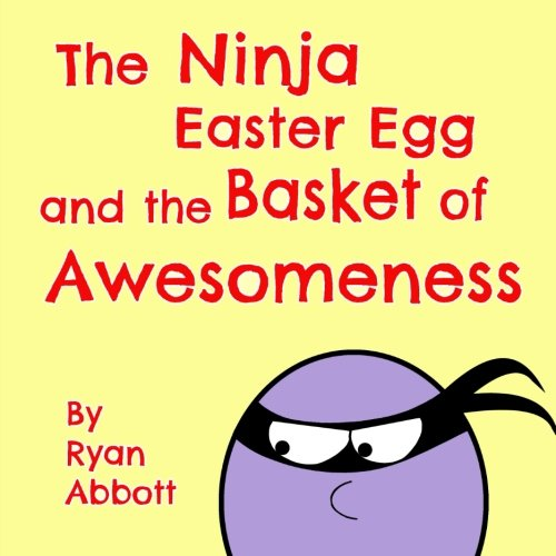 The Ninja Easter Egg and the Basket of Awesomeness
