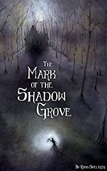 The Mark of the Shadow Grove by [Smeltzer, Ross]