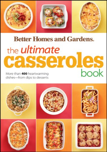 The Ultimate Casseroles Book: More than 400 Heartwarming Dishes from Dips to Desserts (Better Homes and Gardens Ultimate Book 28) by Better Homes and Gardens
