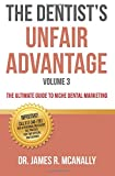 The Dentist's Unfair Advantage: The Ultimate Guide to Niche Dental Marketing (The Ultimate Guide to Dental Niche Marketing) (Volume 3)