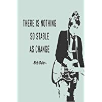 THERE IS NOTHING SO STABLE AS CHANGE -Bob