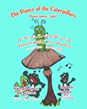 The Dance of the Caterpillars Bilingual Japanese English, Adele Marie Crouch, 1466201355