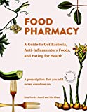 Food Pharmacy: A Guide to Gut Bacteria, Anti-Inflammatory Foods, and Eating...
