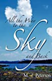 All the Way to the Sky and Back, M. J. Peterson, 1937508110
