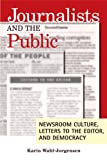 Journalists and the Public : Newsroom Culture, Letters to the Editor, and Democracy, Wahl-Jorgensen, Karin, 1572737379