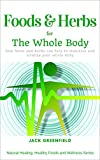 Foods & Herbs for The Whole Body: How Foods and Herbs Can Provide Optimal Nutrition and Revitalize Your Whole Body (Natural Healing, Healthy Foods and Wellness Series)