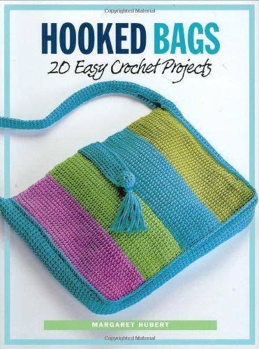 Hooked Bags 20 Easy Crochet Projects Margaret Hubert