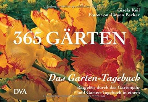 365 Gärten – Das Garten-Tagebuch: Ratgeber durch das Gartenjahr und Garten-Tagebuch in einem