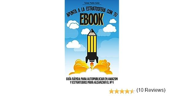 Apunta a la estratosfera con tu EBOOK: Guía rápida para ...
