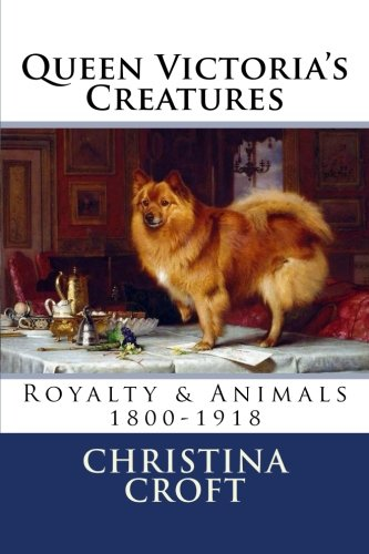 Queen Victoria's Creatures: Royalty & Animals in the Victorian Era