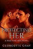 Protecting Her: A Student/Teacher Romance Novel (Teaching Her Book 1)