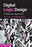 Digital Logic Design: A Rigorous Approach Front Cover