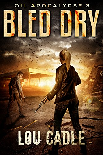 Bled Dry (Oil Apocalypse Book 3) by [Cadle, Lou]