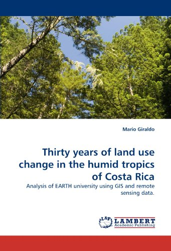 Thirty years of land use change in the humid tropics of Costa Rica: Analysis of EARTH university using GIS and remote se