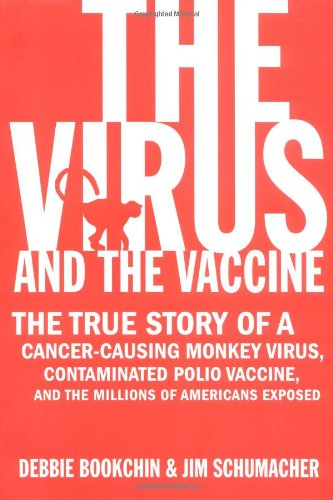 The Virus and the Vaccine: The True Story of a Cancer-Causing Monkey Virus, Contaminated Polio Vaccine, and the Millions of Americans Exposed by St. Martin's Press