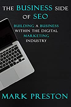 The Business Side of SEO: Building a Business Within the Digital Marketing Industry by [Preston, Mark]