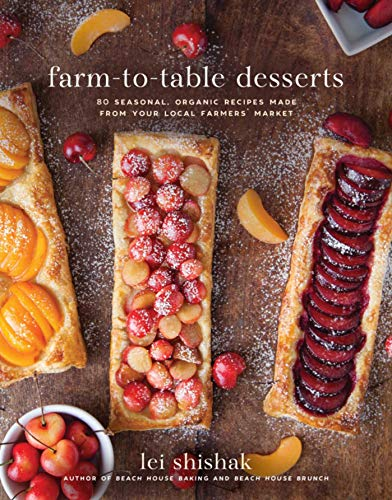 - Farm-to-Table Desserts: 80 Seasonal, Organic Recipes Made from Your Local Farmers? Market