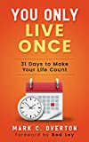 You Only Live Once: 31 Days to Make Your Life Count