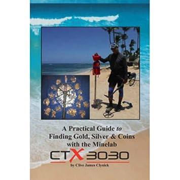 Una guía práctica para encontrar oro, plata y monedas con la minelab CTX 3030 libro: Amazon.es: Jardín