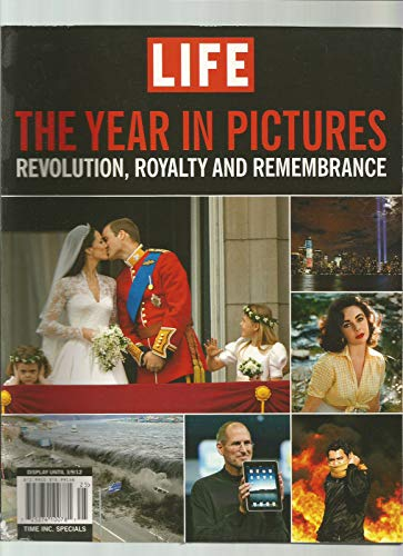 - LIFE MAGAZINE THE YEAR IN PICTURES REVOLUTION, ROYALTY AND REMEMBRANCE 2012