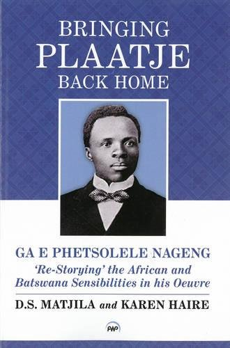 Read Online Bringing Plaatje Back Home: Ga e Phetsolele Nageng: 'Re-Storying' the African and Batswana Sensibilities in his Oeuvre ebook