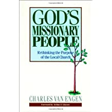 God's Missionary People: Rethinking the Purpose of the LocalChurch: Written by Charles Van Engen, 2010 Edition, Publisher: Baker Publishing Group [Paperback]