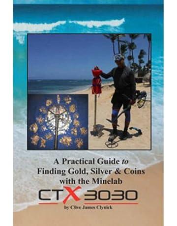 Una guía práctica para encontrar oro, plata y monedas con la minelab CTX 3030 libro