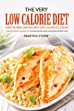 The Very Low Calorie Diet - Low Calorie Lunches and Low Calorie Ice Cream: The Ultimate Guide to Consuming Less Calories Every Day