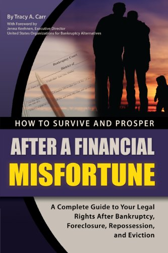 How to Survive and Prosper After a Financial Misfortune: A Complete Guide to Your Legal Rights After Bankruptcy, Foreclosure, Repossession, and Eviction