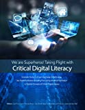img - for We are Superheros! Taking Flight with Critical Digital Literacy: Graduate Students of Learning Design & Technology Explore Concepts of Critical Digital Literacy book / textbook / text book