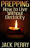 Prepping: How to Live Without Electricity: (Power Generation, Survival Skills)