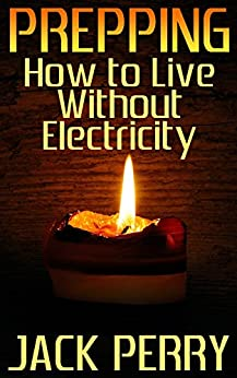 Prepping: How to Live Without Electricity: (Power Generation, Survival Skills) by [Perry, Jack ]