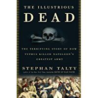 The Illustrious Dead: The Terrifying Story of How Typhus Killed Napoleon's Greatest Army (English Edition)